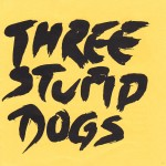 Three Stupid Dogs - Prvi album